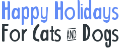 Happy holidays for cats and dogs